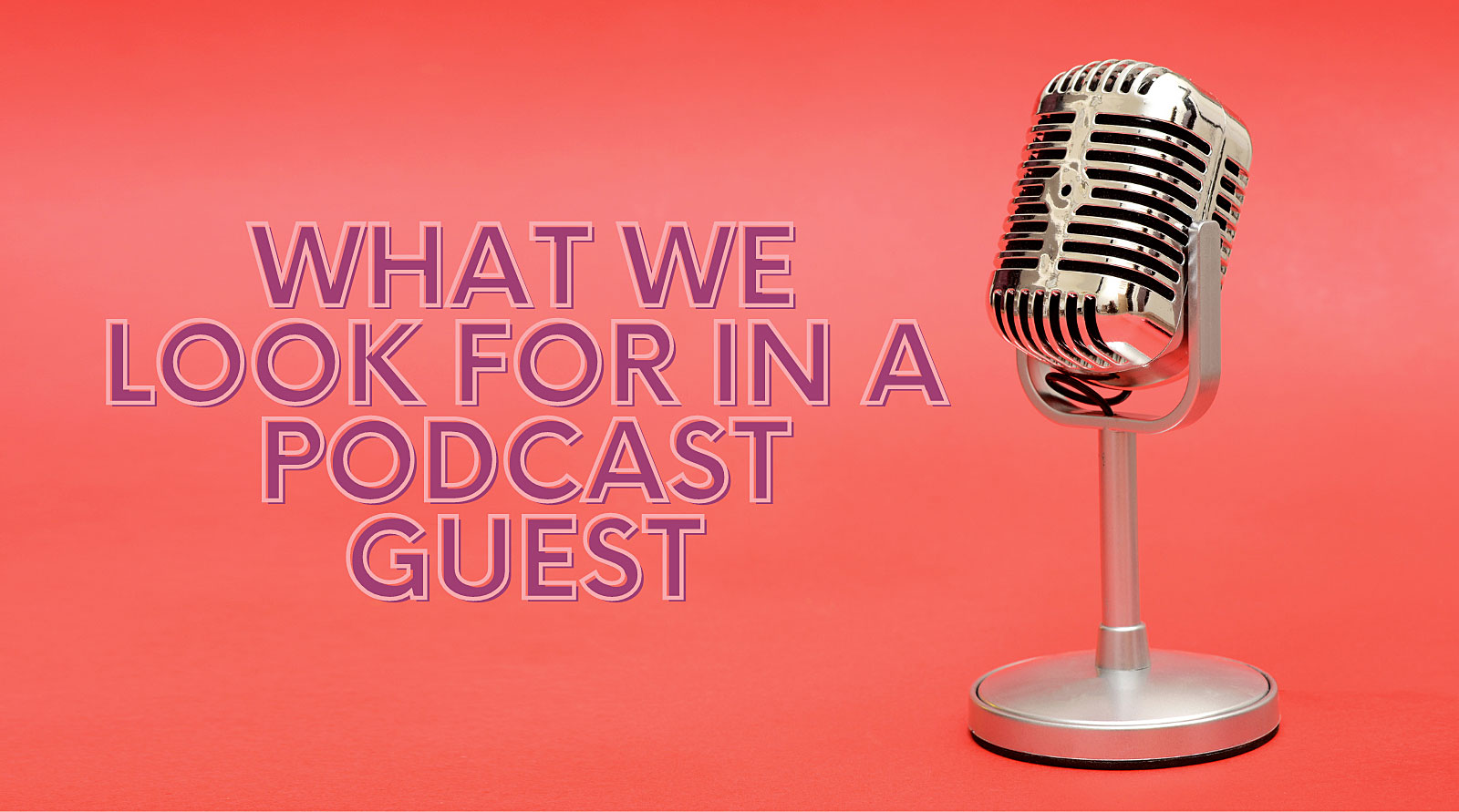 What we look for in a podcast guest
